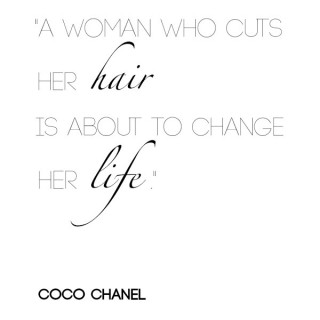 A woman who cuts her hair is about to change her life - Coco Chanel - Hair Romance hair quote