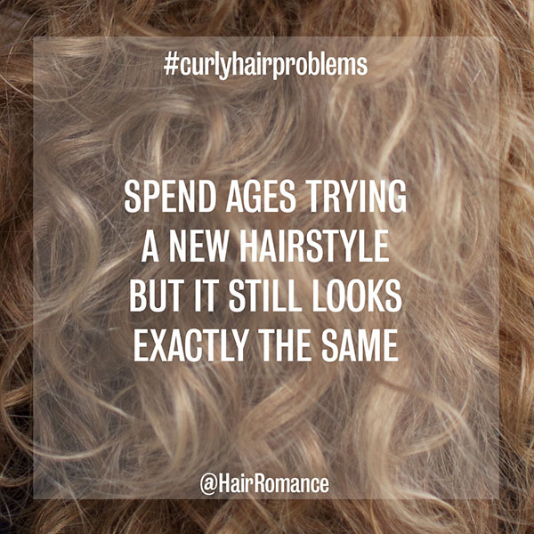 Hair Romance - curly hair problems - hair looks the same