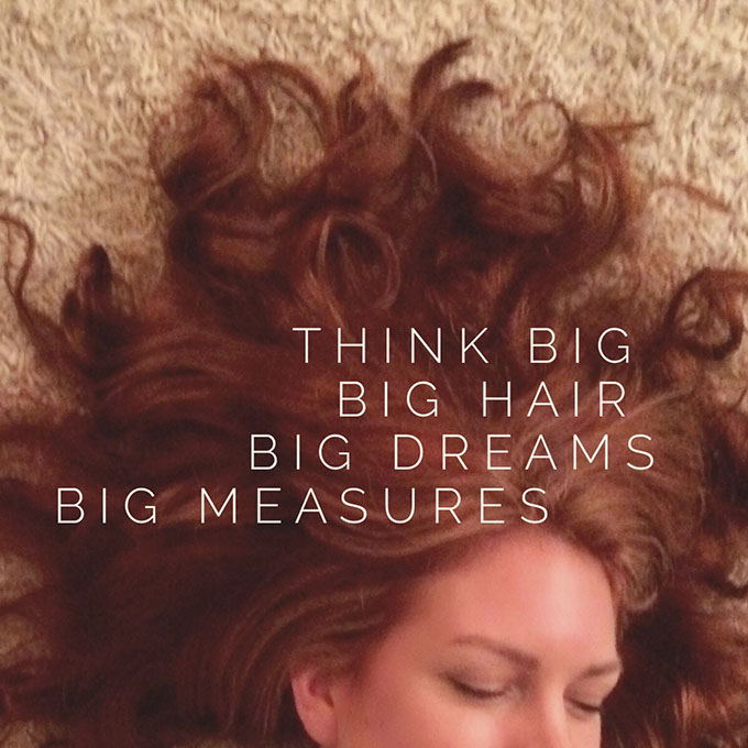 Hair Romance - think big - big hair - big dreams - big measures