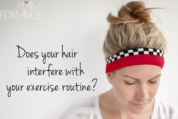 Does your hair interfere with your exercise routine