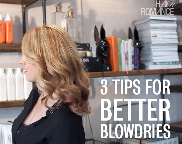 Hair Romance - 3 tips for better blowdries