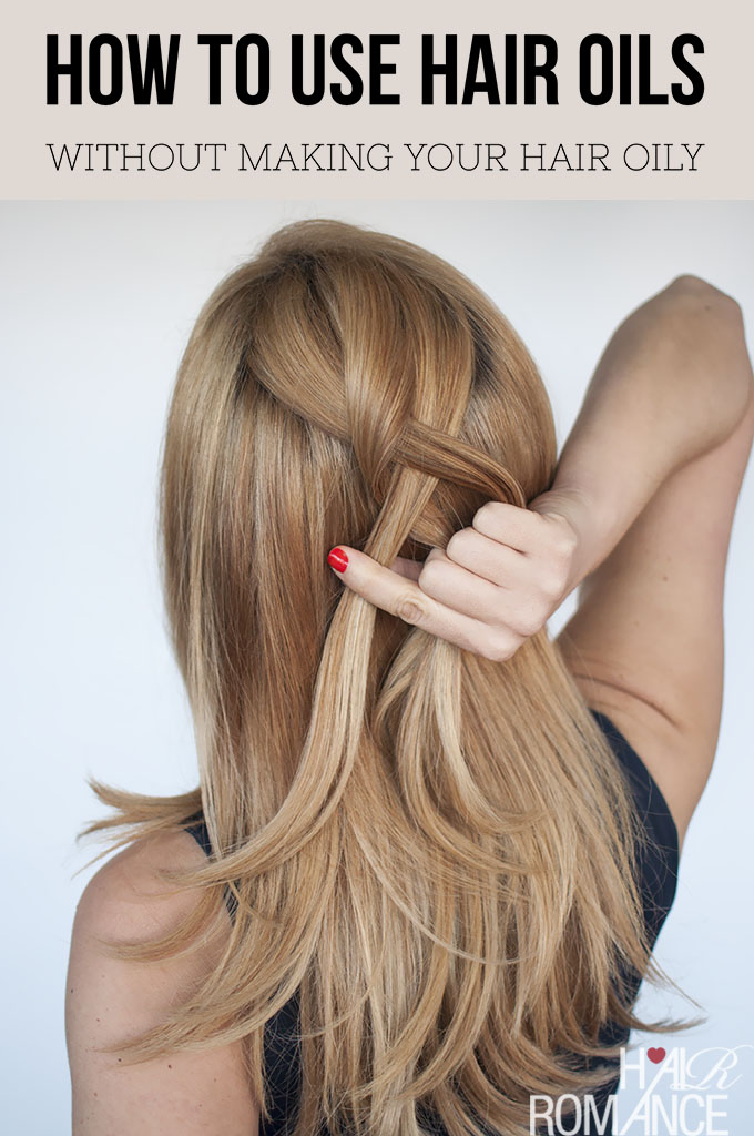Hair Romance - How to use hair oils without making your hair oily