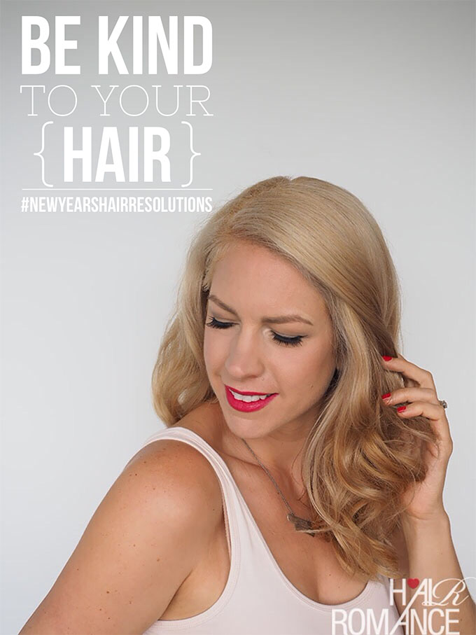 Hair Romance New Year's Hair Resolutions - Be kind to your hair