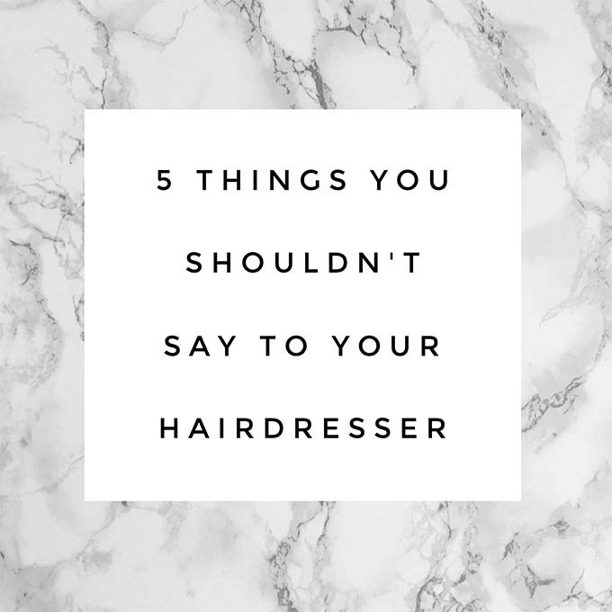 Hair Romance - 5 things you shouldn't say to your hairdresser
