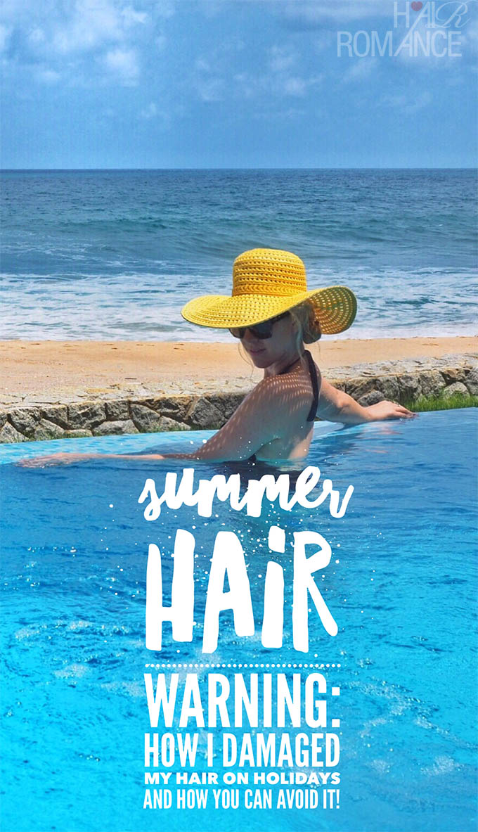 Hair Romance - Summer hair warning - how I damaged my hair on holidays and how you can avoid it